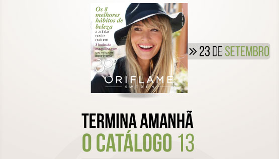 O Catálogo Oriflame 13 Termina Amanhã, 4.ª Feira às 22h! DESPACHE-SE